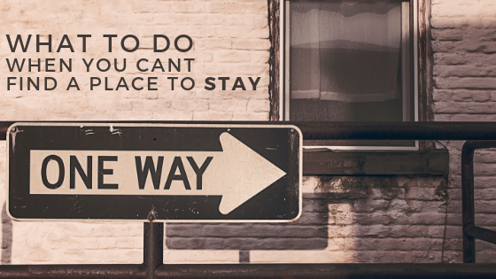 what to do when you Cant Find a place to stay
